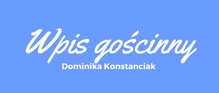 wpis gościnny Dominika Konstanciak